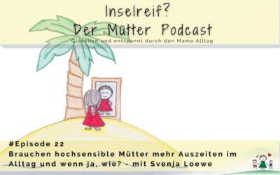 #22 Brauchen hochsensible Mütter mehr Auszeiten im Alltag? Interview mit Svenja Loewe