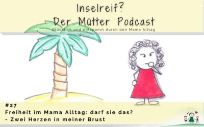#27 Freiheit und Selbstbestimmung im Mama Alltag: darf ich das? – Zwei Herzen in meiner Brust