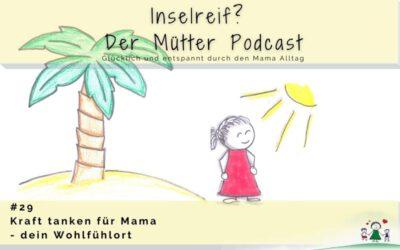 #29 Kraft tanken für Mama – dein Wohlfühlort