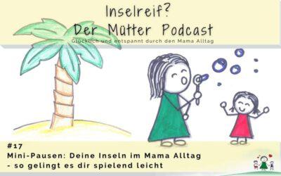 # 17 Mini-Pausen: Deine Inseln im Mama Alltag – so gelingt es dir spielend leicht