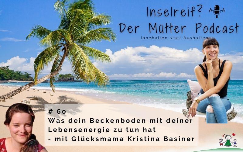 Dein Beckenboden und deine Lebensenergie mit Glücksmama Kristina Basiner im Inselreif Podcast
